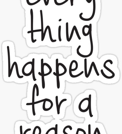 Every Thing Happens For A Reason lowercase Sticker