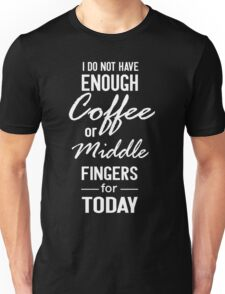 I do not have enough coffee or middle fingers for today Unisex T-Shirt