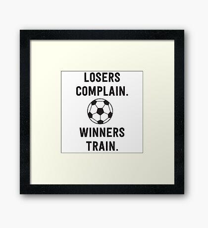 Losers complain. Winners train Framed Print