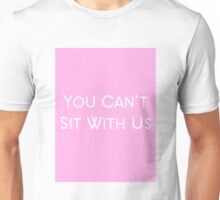 Mean Girls Quote You Can't Sit With Us Unisex T-Shirt