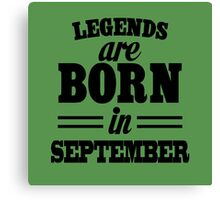 Legends are born in September Canvas Print