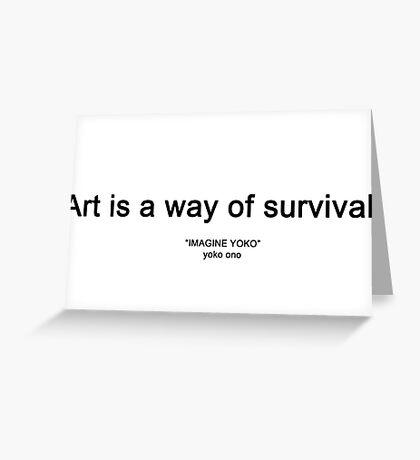 Art Is A Way Of Survival - Yoko Ono - Imagine Yoko Greeting Card