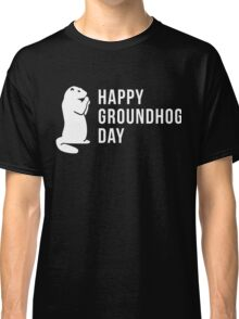 It's Groundhog Day Happy Little Groundhog Classic T-Shirt