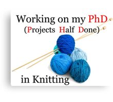 Knitting PhD | Projects Half Done Canvas Print