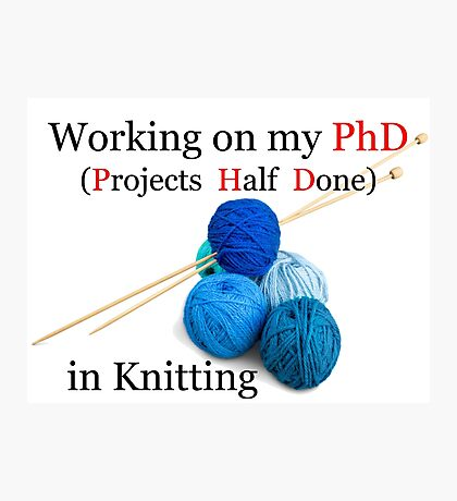 Knitting PhD | Projects Half Done Photographic Print