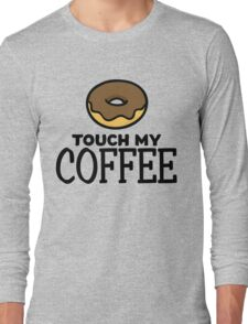 Doughnut Touch My Coffee (Donuts) Long Sleeve T-Shirt