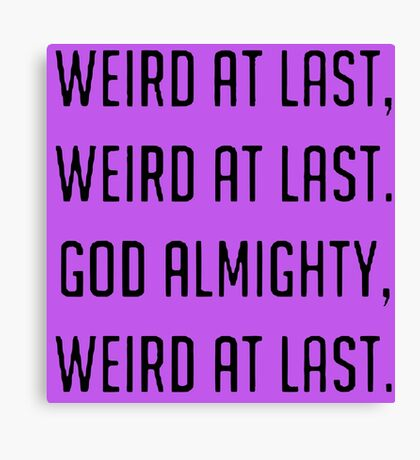 Weird at Last Canvas Print