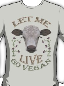 LET ME LIVE - GO VEGAN T-Shirt