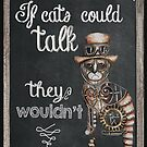 If cats could talk they wouldn't by Jenny Wood