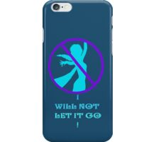 I WILL NOT LET IT GO! iPhone Case/Skin
