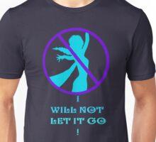 I WILL NOT LET IT GO! Unisex T-Shirt
