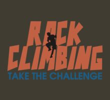 Rock Climbing Take The Challenge by SportsT-Shirts