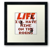Life I'll Have Mine On The Rocks Framed Print