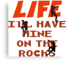 Life I'll Have Mine On The Rocks Canvas Print