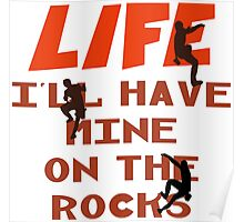 Life I'll Have Mine On The Rocks Poster
