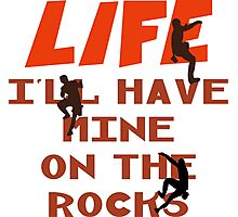 Life I'll Have Mine On The Rocks Photographic Print