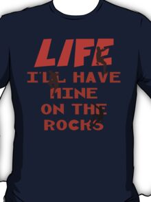 Life I'll Have Mine On The Rocks T-Shirt