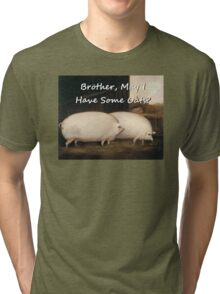 Brother, may I have some Oats? Pig Meme Tri-blend T-Shirt