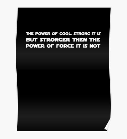 The power of cool is not stronger then the force Poster