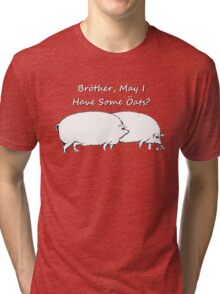 Brother, May I have Some Oats? Black & White Outline Tri-blend T-Shirt