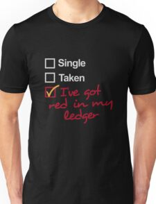 Single, Taken, I've got red in my ledger Unisex T-Shirt