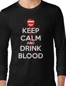 Keep Calm and Drink Blood Long Sleeve T-Shirt