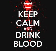 Keep Calm and Drink Blood Unisex T-Shirt