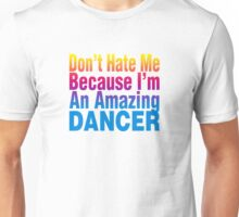Don't Hate Me Because I'm An Amazing Dancer Unisex T-Shirt