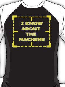 I Know About The Machine T-Shirt