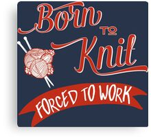 Born to knit, Forced to work -  Knitting T-shirt Canvas Print