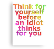 think idiot Canvas Print
