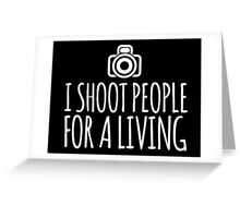 Hilarious 'I Shoot People for a Living' Photography T-Shirt and Accessories Greeting Card