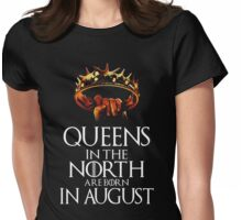 QUEENS IN THE NORTH ARE BORN IN AUGUST GOT Womens Fitted T-Shirt