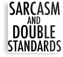 Sarcasm and Double Standards Metal Print