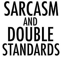 Sarcasm and Double Standards Photographic Print