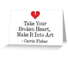 Take Your Broken Heart, Make It Into Art Greeting Card