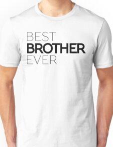 Best Brother Ever Typography Text Sentence Unisex T-Shirt