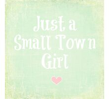 Just a Small Town Girl Photographic Print