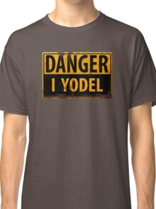 """Funny, """"DANGER, I Yodel"""" Realistic Metal with Rust Sign - yodelling Classic T-Shirt"""