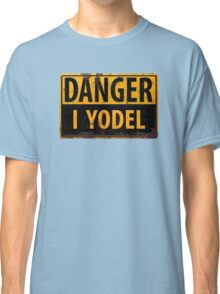 "Funny, ""DANGER, I Yodel"" Realistic Metal with Rust Sign - yodelling Classic T-Shirt"
