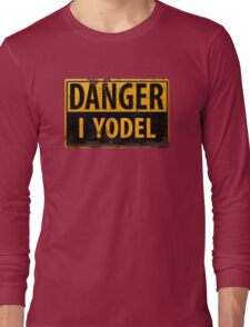 "Funny, ""DANGER, I Yodel"" Realistic Metal with Rust Sign - yodelling Long Sleeve T-Shirt"
