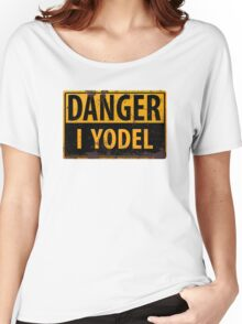 "Funny, ""DANGER, I Yodel"" Realistic Metal with Rust Sign - yodelling Women's Relaxed Fit T-Shirt"