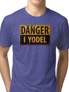"""Funny, """"DANGER, I Yodel"""" Realistic Metal with Rust Sign - yodelling Tri-blend T-Shirt"""