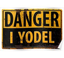 "Funny, ""DANGER, I Yodel"" Realistic Metal with Rust Sign - yodelling Poster"