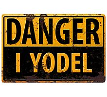 """Funny, """"DANGER, I Yodel"""" Realistic Metal with Rust Sign - yodelling Photographic Print"""