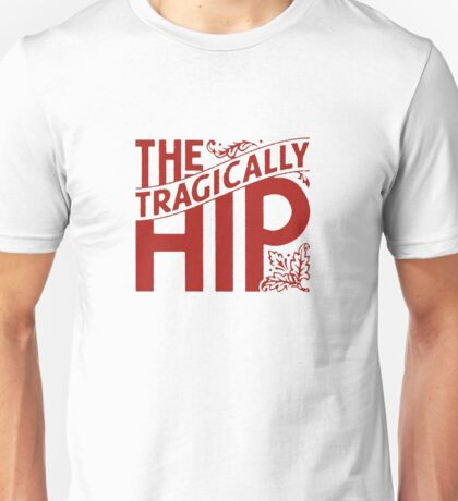 TRAGICALLY HIP Unisex T-Shirt