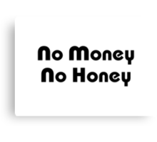 No Money No Honey Canvas Print