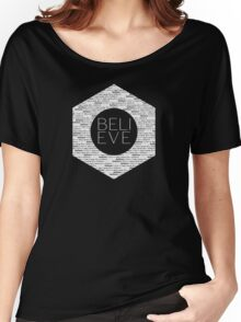 Believe Quote Typography Text Design Women's Relaxed Fit T-Shirt