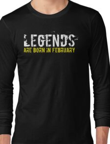 Legends Are Born In February Sentence Quote Long Sleeve T-Shirt