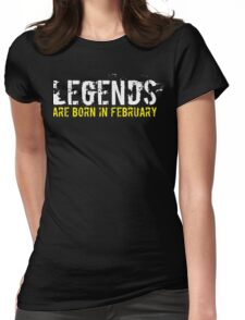Legends Are Born In February Sentence Quote Womens Fitted T-Shirt